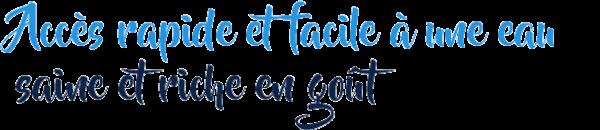 Acces_rapide_et_facile_a_une_eau_saine_riche_en_gout